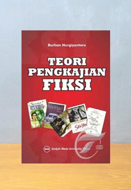 TEORI PENGKAJIAN FIKSI [EDISI REVISI], Burhan Nurgiyantoro