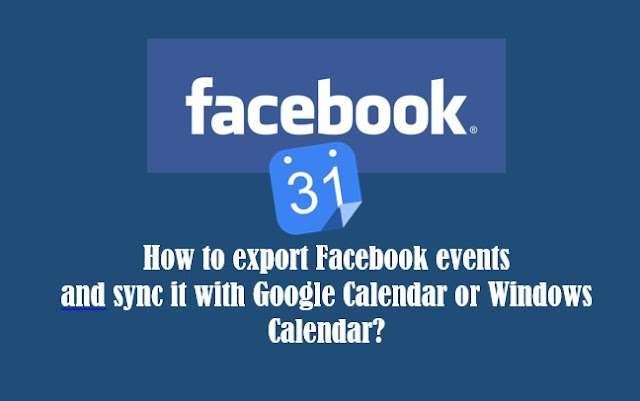 How to export Facebook events and sync it with Google Calendar and Windows Calendar?