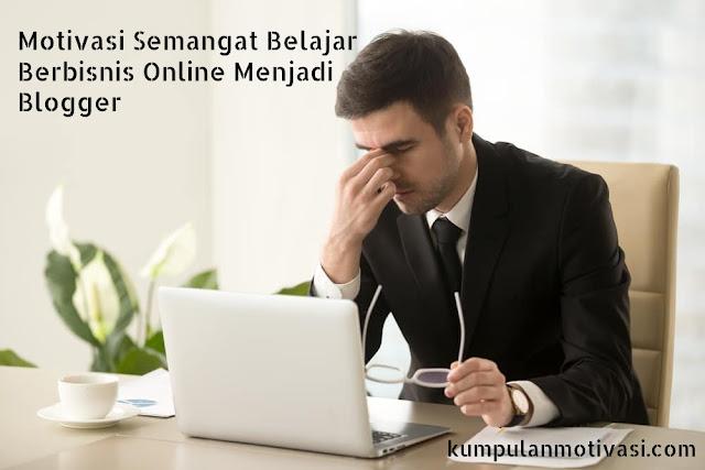 Motivasi Semangat Belajar Berbisnis Online Menjadi Blogger
