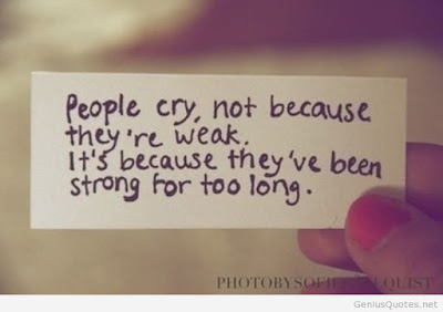 Famous Quotes About Life Changes: people cry, not because they're weak.