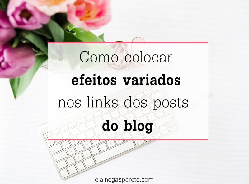 Como colocar efeitos variados nos links dos posts do blog