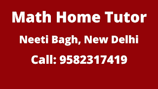 Best Maths Tutors for Home Tuition in Neeti Bagh, Delhi. Call:9582317419