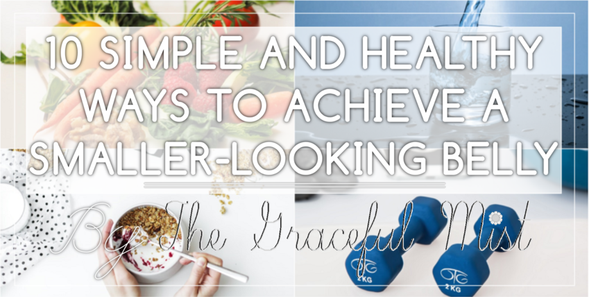 10 Simple and Healthy Ways to Achieve a Smaller-Looking Belly | by @TheGracefulMist (www.TheGracefulMist.com) - Top Fitness, Health and Lifestyle Blogger/Freelance Writer in Quezon City, Metro Manila (National Capital Region or NCR), Philippines