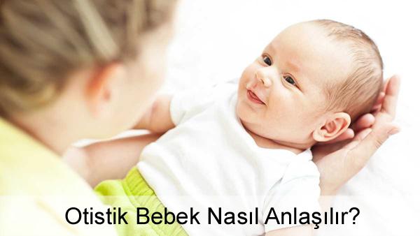 Otistik Bebek Nasıl Anlaşılır?