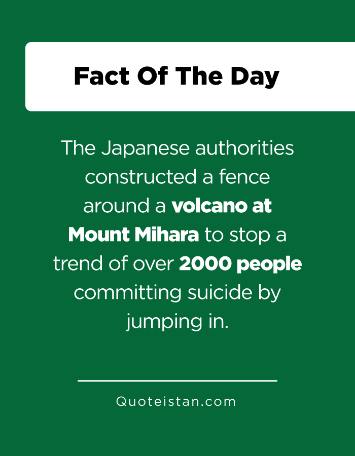 The Japanese authorities constructed a fence around a volcano at Mount Mihara to stop a trend of over 2000 people committing suicide by jumping in.