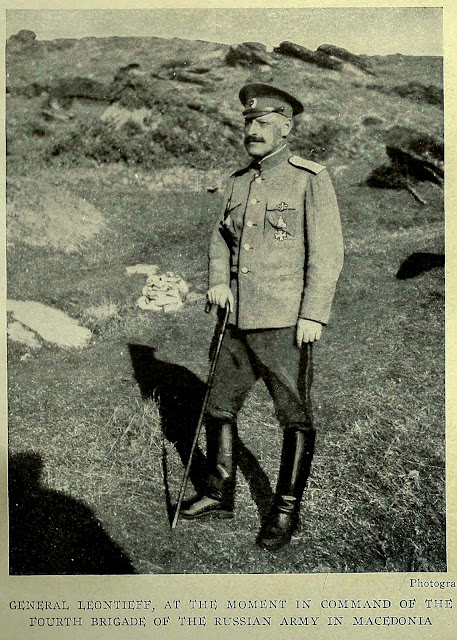 GENERAL LEONTlEFF, AT THE MOMENT IN COMMAND OF THE FOURTH BRIGADE OF THE RUSSIAN ARMY IN MACEDONIA