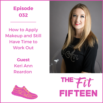 The Fit Fifteen Makeup by Keri Ann Podcast Work Out and Stay Made Up