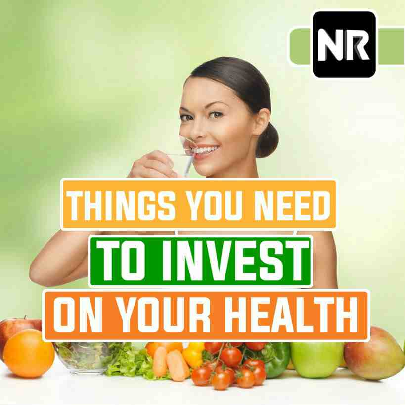 Things you need to Invest in your Health