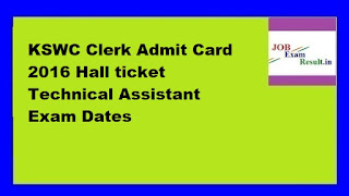 KSWC Clerk Admit Card 2016 Hall ticket Technical Assistant Exam Dates