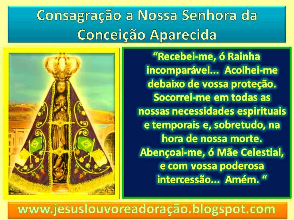 Nossa Senhora Aparecida Mãe Da Família Brasileira: LOUVOR E ADORAÇÃO: Consagração A Nossa Senhora Da