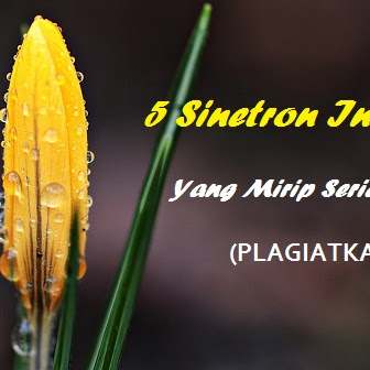 5 SINETRON INDONESIA YANG MIRIP SERIAL ASING. (PLAGIATKAH?)