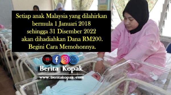Setiap anak Malaysia yang dilahirkan bermula 1 Januari 2018 sehingga 31 Disember 2022 akan dihadiahkan Dana RM200 Begini Cara Memohonnya.