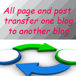 All Post And Page Transfer One Blog To Another Blog In Blogger