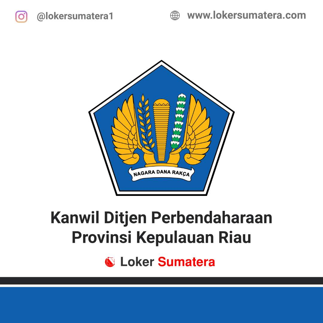 Lowongan Kerja Tanjung Pinang: Kanwil Ditjen Perbendaharaan Provinsi Kepulauan Riau Juni 2020