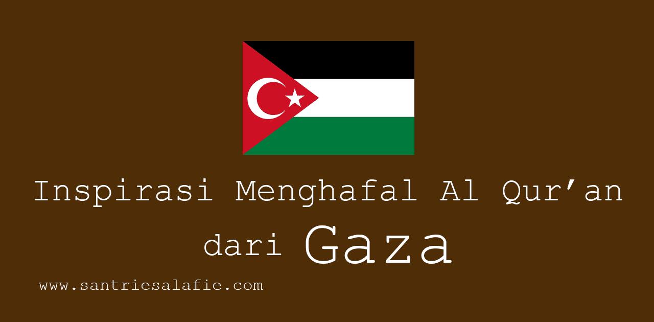 Inspirasi Menghafal Al Quran dari Gaza by Santrie Salafie