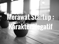 Merawat Startup : Karakter Negatif