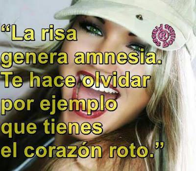 La risa genera amnesia. Te hace olvidar por ejemplo que tienes el corazón roto.