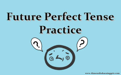 Variasi Soal Latihan Future Perfect Tense Verbal dan Nominal