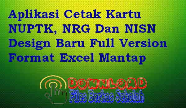 Aplikasi Cetak Kartu NUPTK, NRG Dan NISN Design Baru Full Version Format Excel Mantap
