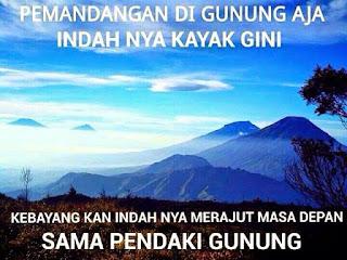 Seperti melaksanakan acara naik gunung contohnya Kata Kata Romantis Naik Gunung