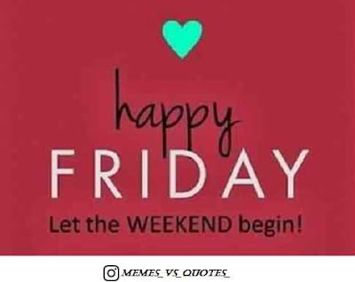 Friday let the weekend again