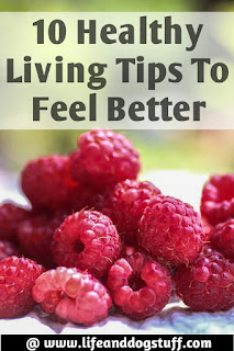 10 Healthy Living Tips to Feel Better