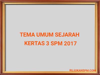Tema Umum Sejarah Kertas 3 Peperiksaan SPM 2017
