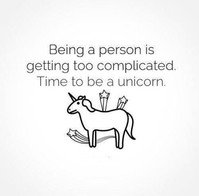 Being a person is too complicated.  Time to be a Unicorn