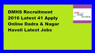 DMHS Recruitment 2016 Latest 41 Apply Online Dadra & Nagar Haveli Latest Jobs