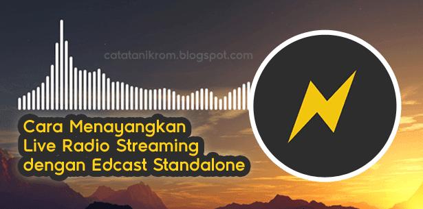 Catatan Ikrom Cara Menayangkan Live Radio Streaming dengan Edcast Standalone