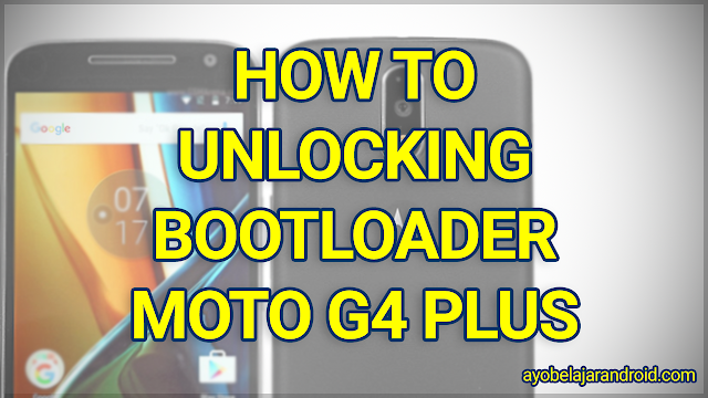 how to unlock bootloader moto g4 plus, cara tutorial unlock bootloader moto g4 plus