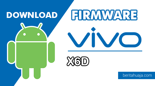 Download Firmware / Stock ROM Vivo X6D (PD1415D) All Version