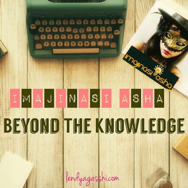Imajinasi Asha : Beyond The Knowledge