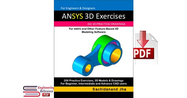 Download ANSYS 3D Exercises 200 3D Practice Drawings for ANSYS and Other Feature-Based 3D Modeling Software by Sachidanand Jha free pdf
