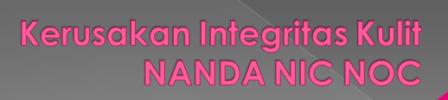 intervensi keperawatan kerusakan integritas kulit NANDA NIC NOC