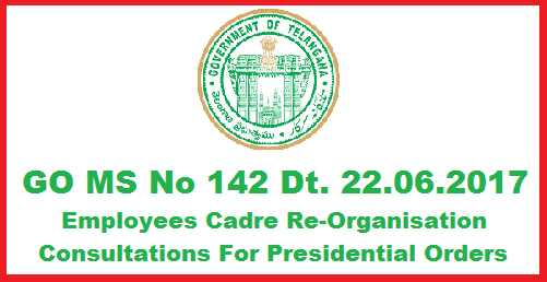 Employees Cadres Re Organisation in Telangana State in Two Tier System State and District Only GO MS No.142-Consultation Regarding Presidential Order, 1975-Applicability of Article 371-D of the constitution of India-Formation of the new state of Telangana and subsequent re-organisation of the District, Revenue Divisions and Mandals-Formulation of new Presidential Order with approval in Principle of Two Tier system in place of the Existing Three Tier System- Authorization to Chief Secretary to conduct widespread consultations with all stakeholders to workout the modalities -Employees Cadres Re Organisation in Telangana State in Two Tier System State and District Only GO MS No.142-Consultation Regarding