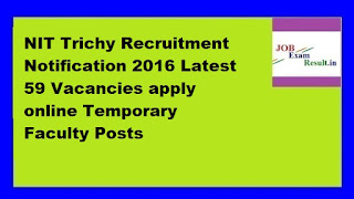 NIT Trichy Recruitment Notification 2016 Latest 59 Vacancies apply online Temporary Faculty Posts