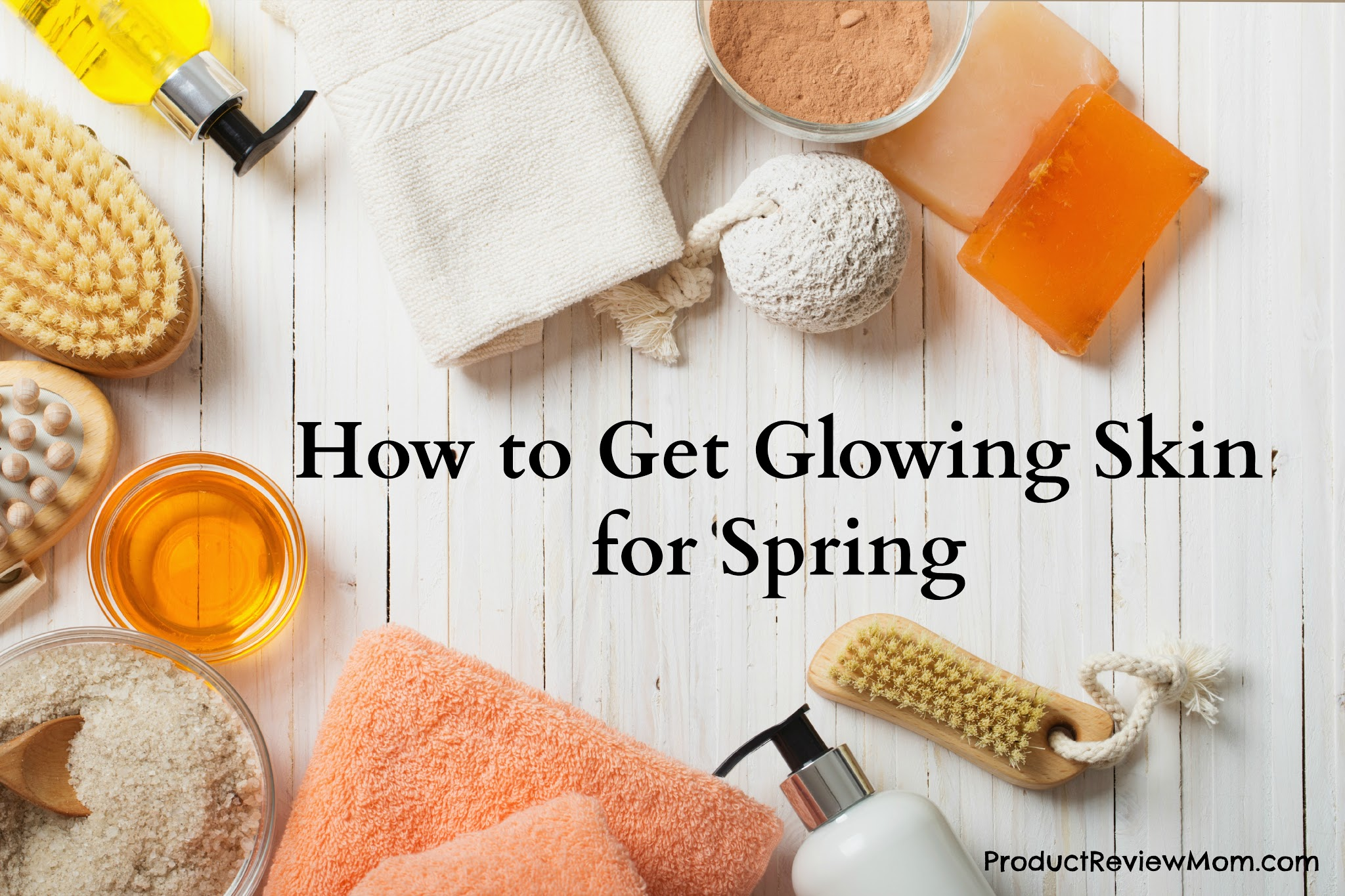How to Get Glowing Skin for Spring  via  www.productreviewmom.com