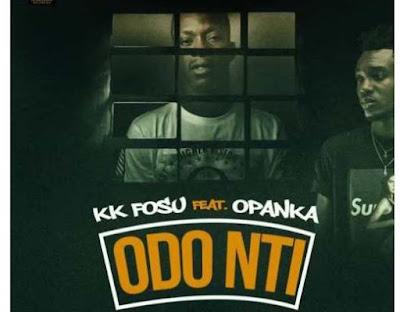 KK Fosu ft. Opanka – Odo Nti (Mp3 Download)
