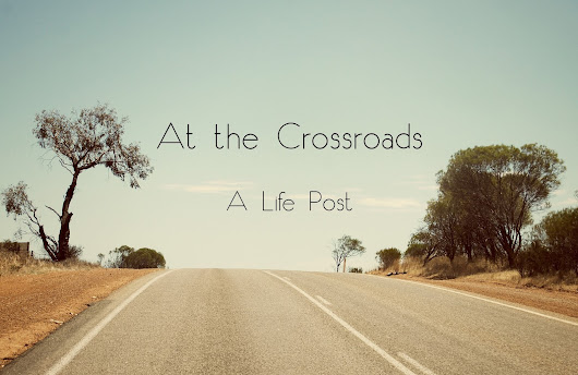 At the Crossroads | Life