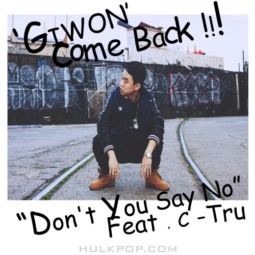 GIWON – Don`t You Say No (Feat. C-Tru) – Single