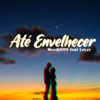 Meedj999 - Até Envelhecer (feat Loyzy)