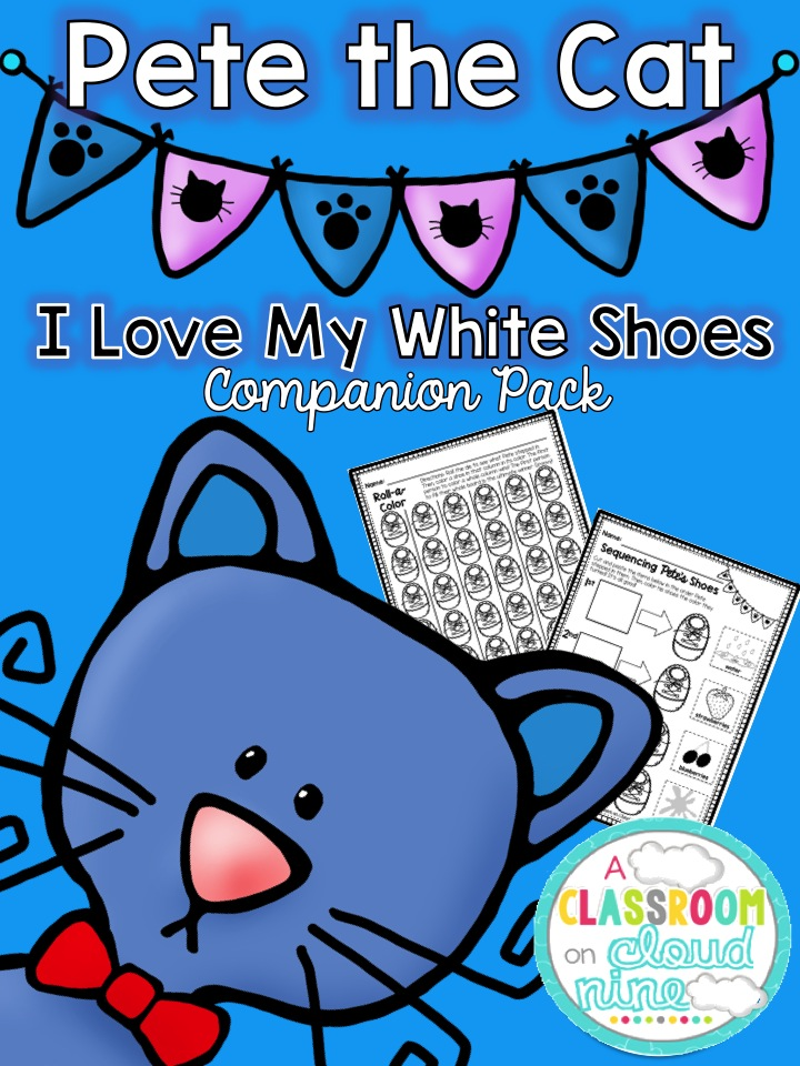 A Classroom On Cloud Nine: Pete the Cat: I Love My White Shoes ...