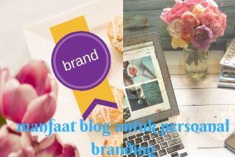 Manfaat dan kegunaan blog untuk personal branding
