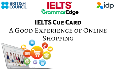 IELTS Cue Card- A Good Experience of Online Shopping
