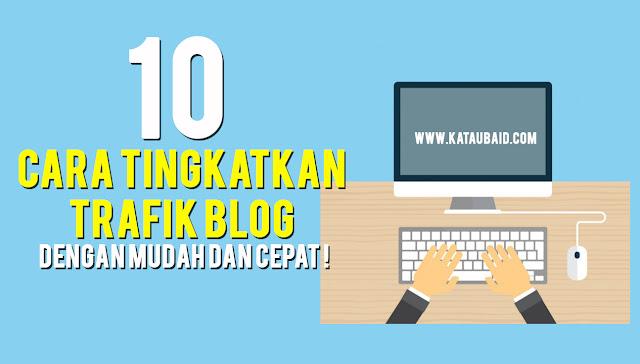 Cara tingkatkan trafik blog