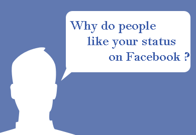 Why do people like your status on Facebook?