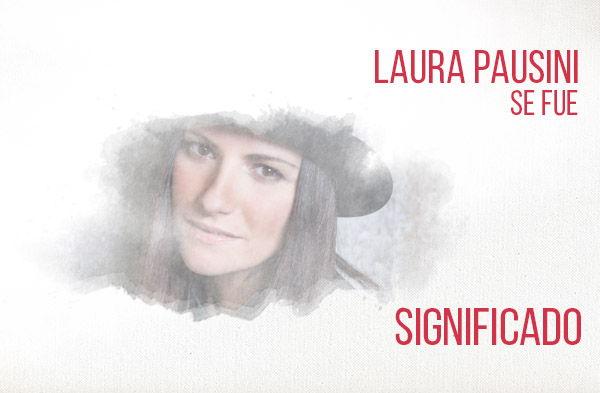 Se Fue significado de la canción Laura Pausini.
