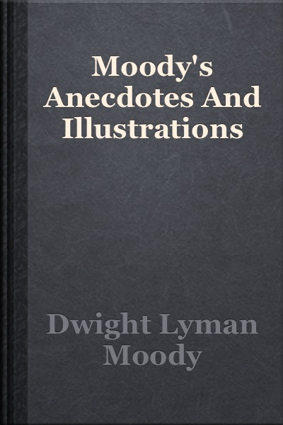 D. L. Moody-Moody's Anecdotes And Illustrations-