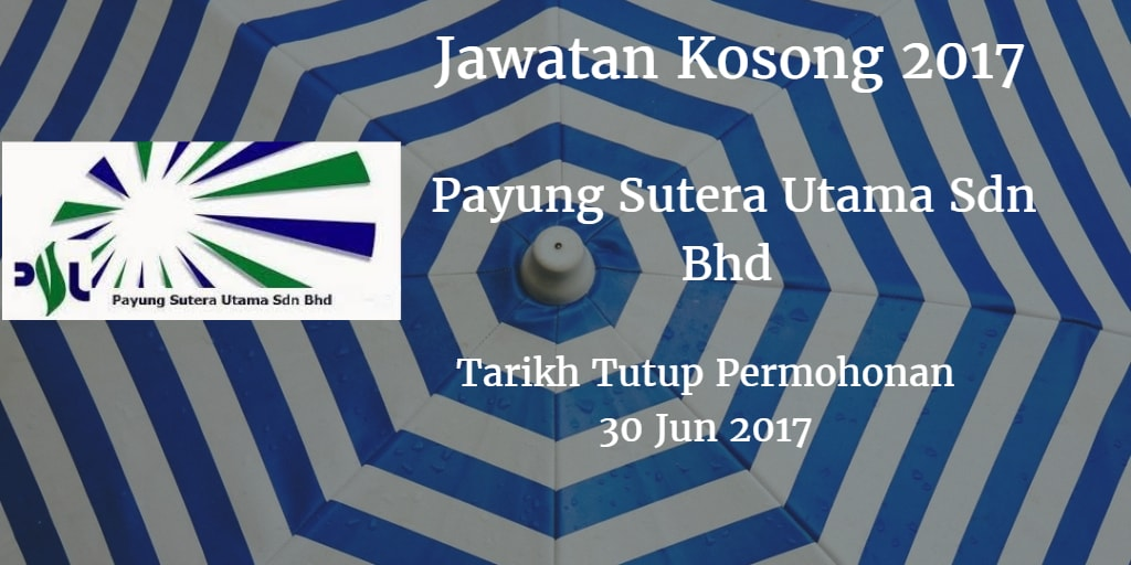 Jawatan Kosong Payung Sutera Utama Sdn Bhd 30 Jun 2017
